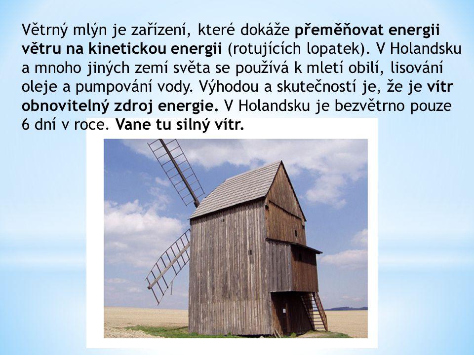 Větrný mlýn je zařízení, které dokáže přeměňovat energii větru na kinetickou energii (rotujících lopatek).
