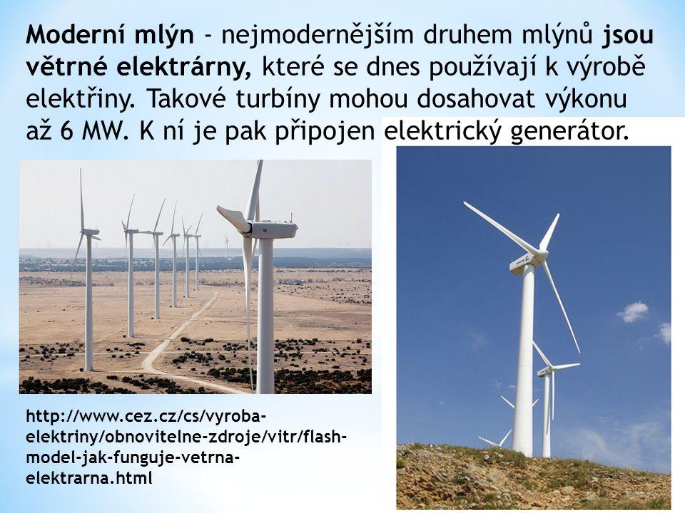 Moderní mlýn - nejmodernějším druhem mlýnů jsou větrné elektrárny, které se dnes používají k výrobě elektřiny. Takové turbíny mohou dosahovat výkonu až 6 MW. K ní je pak připojen elektrický generátor.