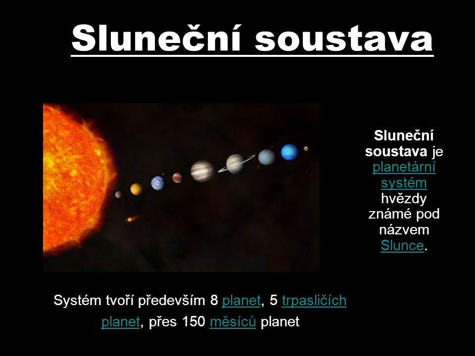 Sluneční soustava je planetární systém hvězdy známé pod názvem Slunce.