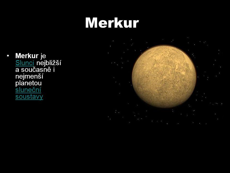Merkur Merkur je Slunci nejbližší a současně i nejmenší planetou sluneční soustavy