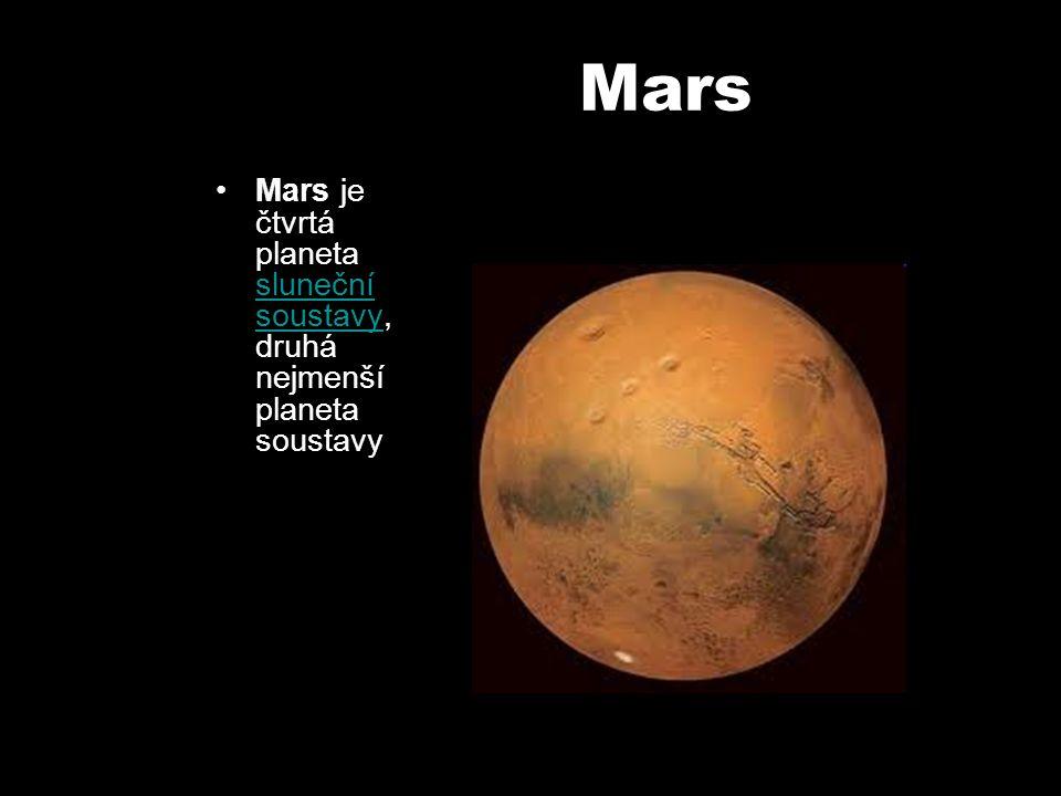 Mars Mars je čtvrtá planeta sluneční soustavy, druhá nejmenší planeta soustavy