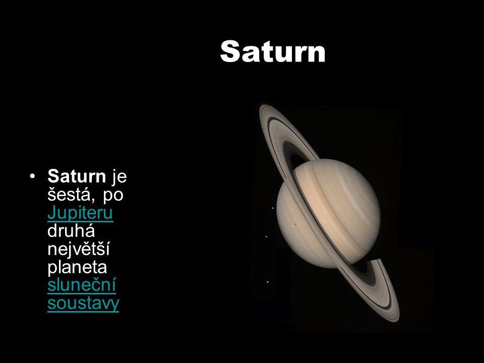 Saturn Saturn je šestá, po Jupiteru druhá největší planeta sluneční soustavy