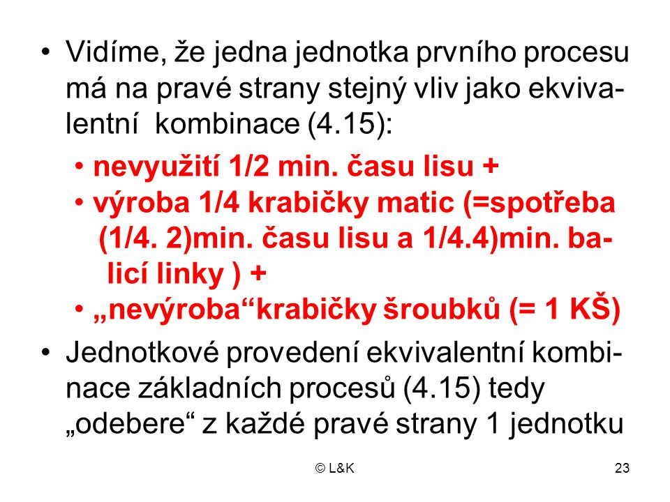• nevyužití 1/2 min. času lisu +