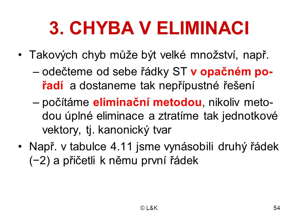 3. CHYBA V ELIMINACI Takových chyb může být velké množství, např.