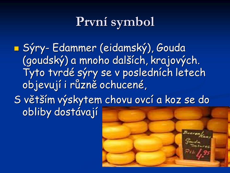 První symbol Sýry- Edammer (eidamský), Gouda (goudský) a mnoho dalších, krajových. Tyto tvrdé sýry se v posledních letech objevují i různě ochucené,