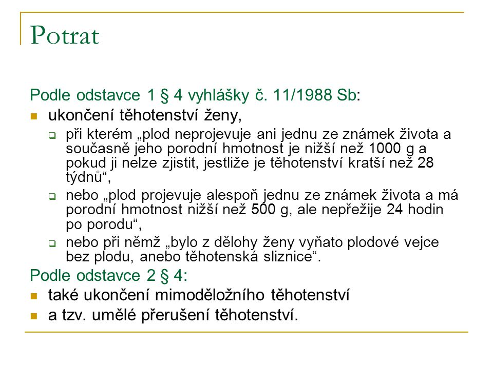 Potrat Podle odstavce 1 § 4 vyhlášky č. 11/1988 Sb: