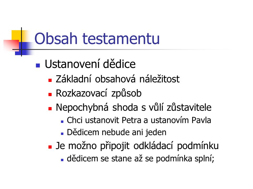 Obsah testamentu Ustanovení dědice Základní obsahová náležitost