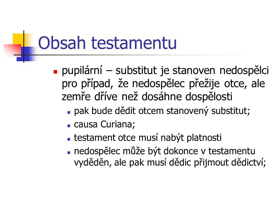 Obsah testamentu pupilární – substitut je stanoven nedospělci pro případ, že nedospělec přežije otce, ale zemře dříve než dosáhne dospělosti.