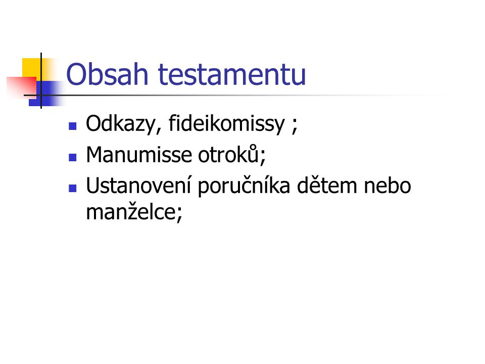 Obsah testamentu Odkazy, fideikomissy ; Manumisse otroků;