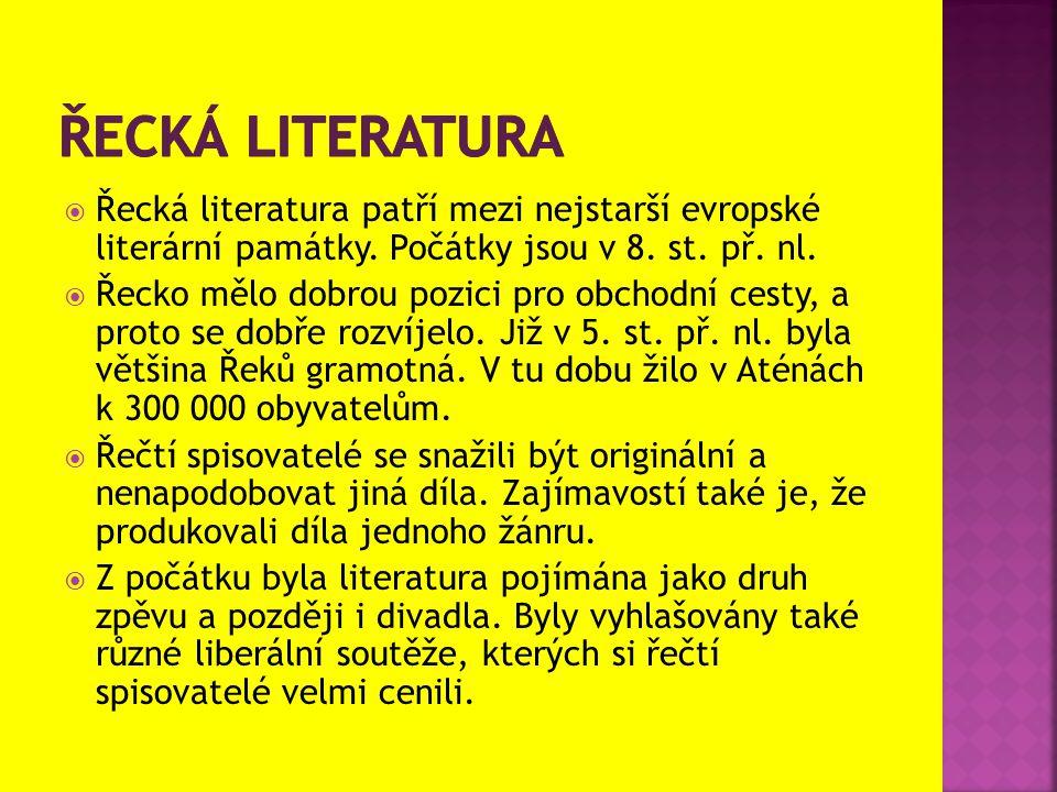 ŘECKÁ LITERATURA Řecká literatura patří mezi nejstarší evropské literární památky. Počátky jsou v 8. st. př. nl.