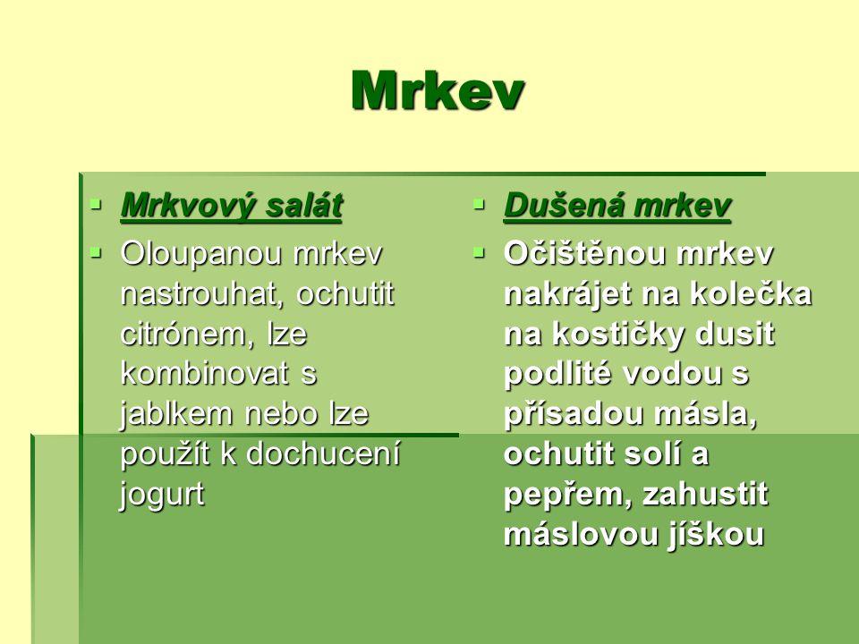 Mrkev Mrkvový salát. Oloupanou mrkev nastrouhat, ochutit citrónem, lze kombinovat s jablkem nebo lze použít k dochucení jogurt.