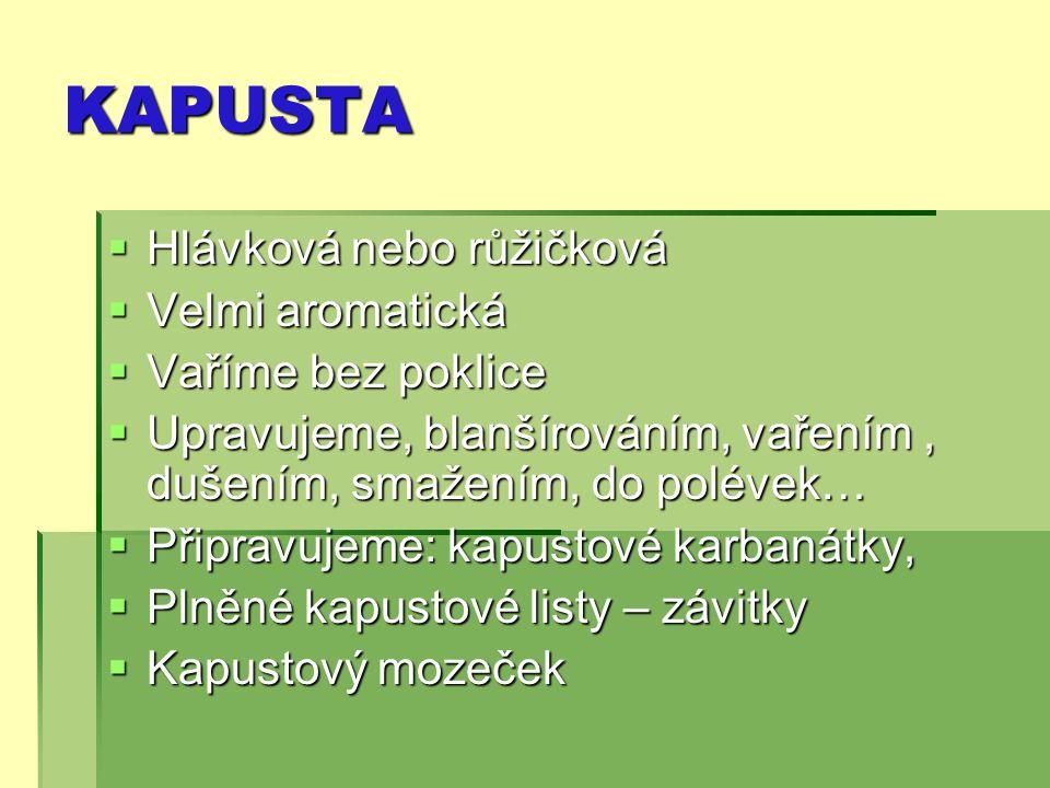 KAPUSTA Hlávková nebo růžičková Velmi aromatická Vaříme bez poklice