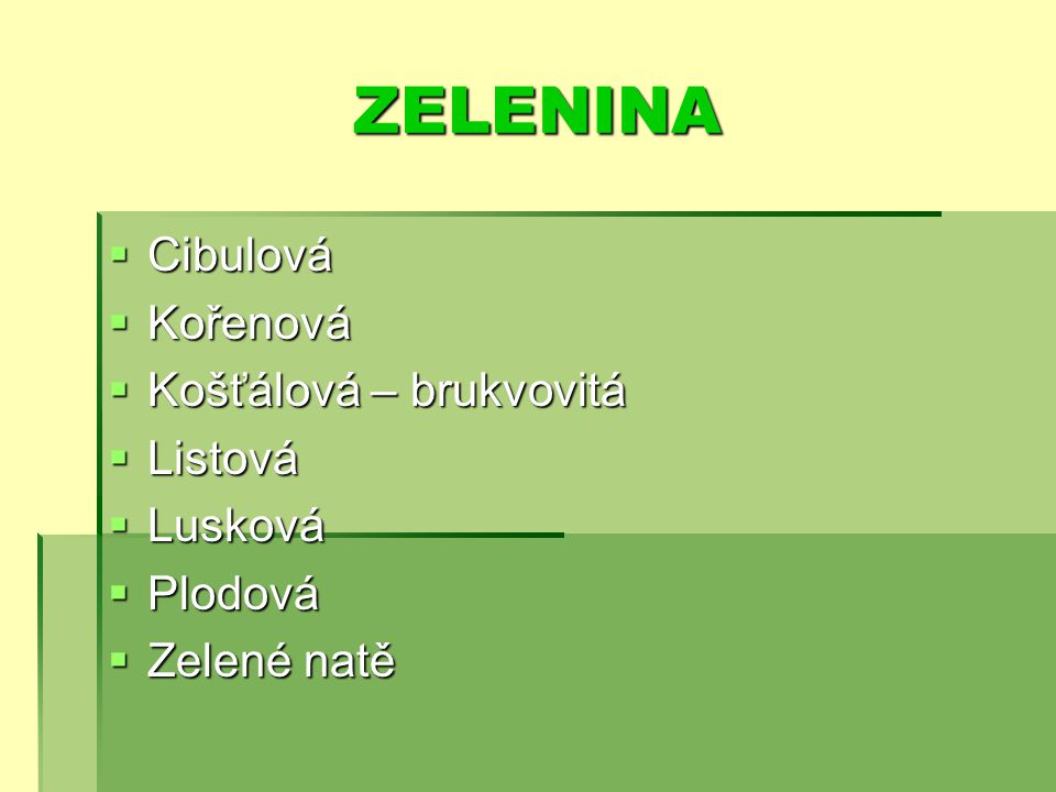 ZELENINA Cibulová Kořenová Košťálová – brukvovitá Listová Lusková