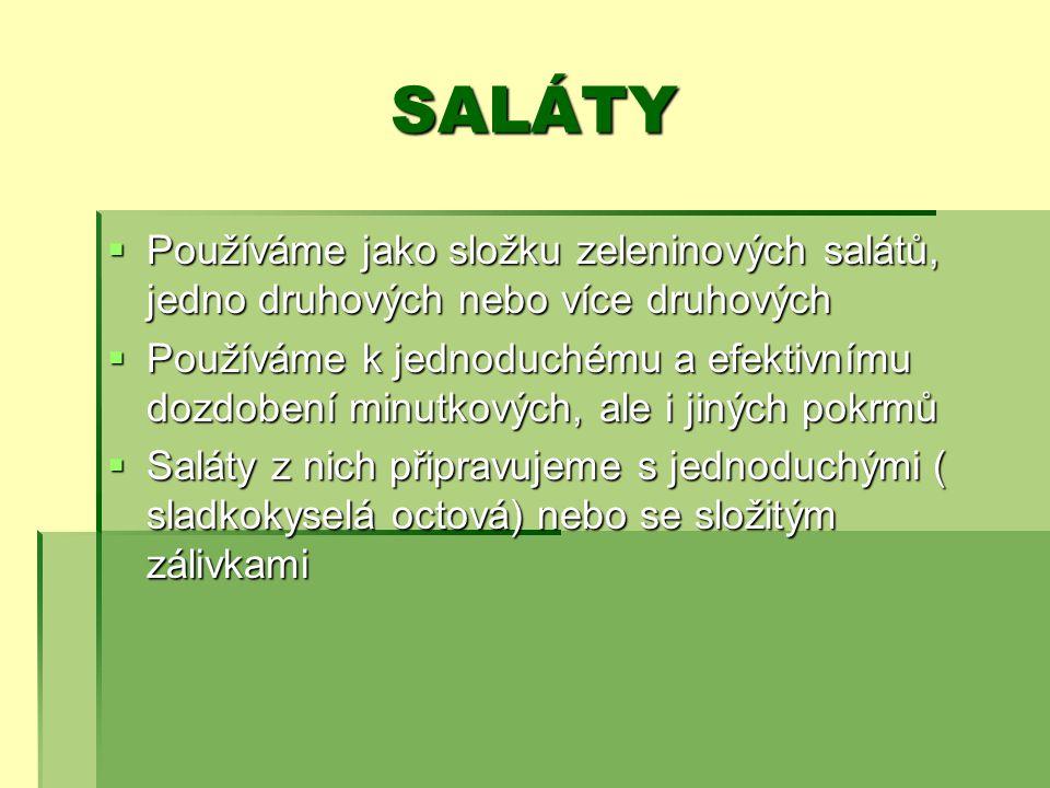 SALÁTY Používáme jako složku zeleninových salátů, jedno druhových nebo více druhových.