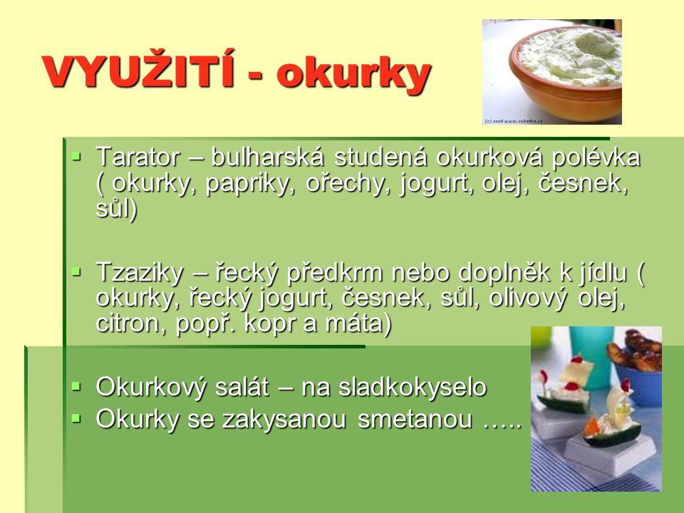 VYUŽITÍ - okurky Tarator – bulharská studená okurková polévka ( okurky, papriky, ořechy, jogurt, olej, česnek, sůl)