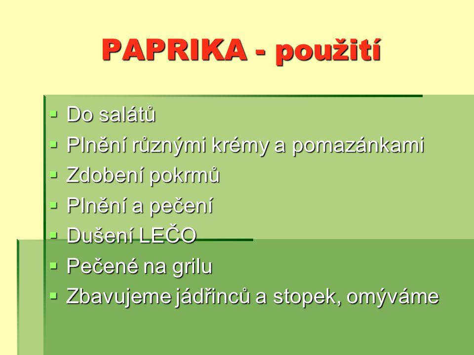 PAPRIKA - použití Do salátů Plnění různými krémy a pomazánkami