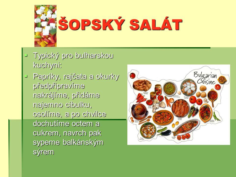 ŠOPSKÝ SALÁT Typický pro bulharskou kuchyni: