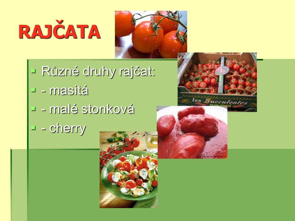 RAJČATA Různé druhy rajčat: - masitá - malé stonková - cherry