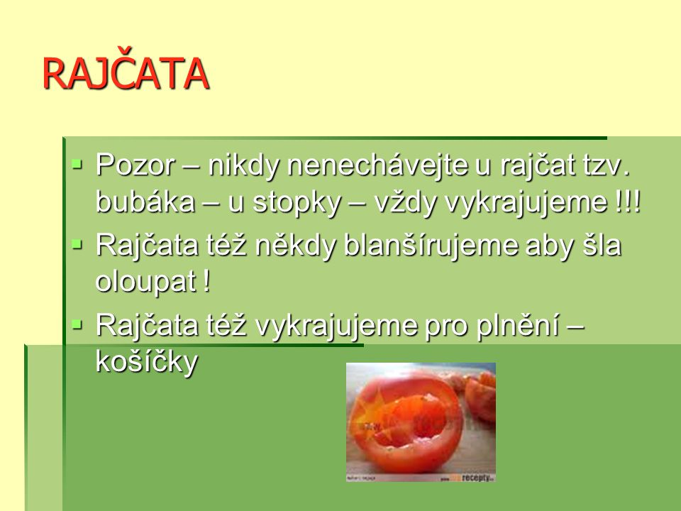 RAJČATA Pozor – nikdy nenechávejte u rajčat tzv. bubáka – u stopky – vždy vykrajujeme !!! Rajčata též někdy blanšírujeme aby šla oloupat !