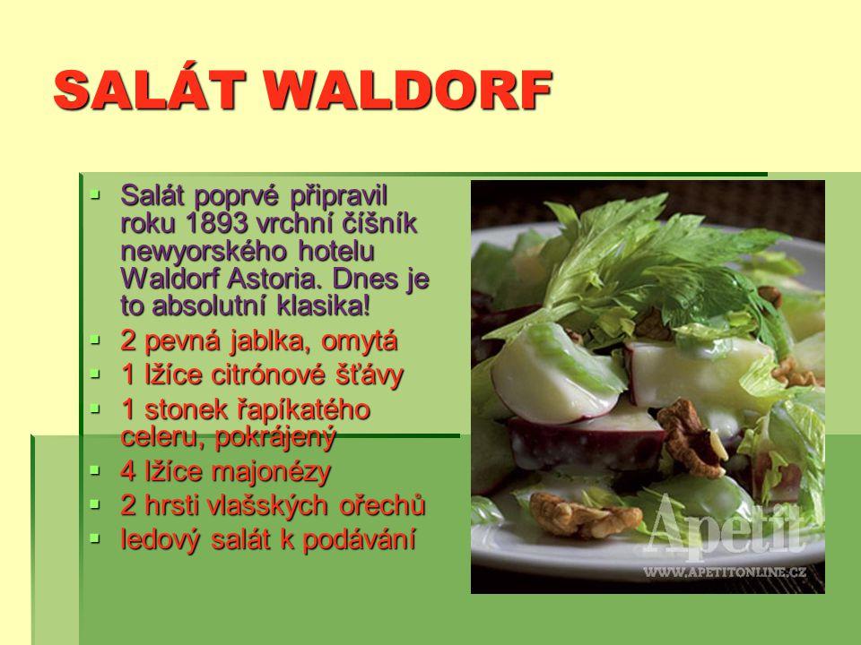 SALÁT WALDORF Salát poprvé připravil roku 1893 vrchní číšník newyorského hotelu Waldorf Astoria. Dnes je to absolutní klasika!