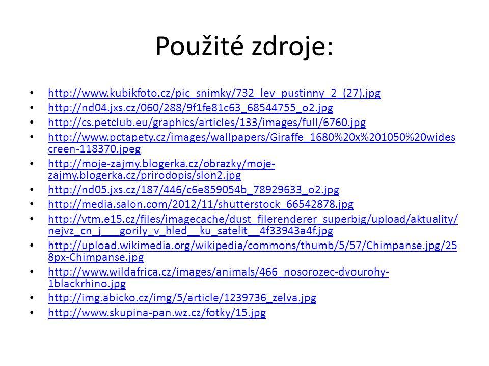 Použité zdroje: http://www.kubikfoto.cz/pic_snimky/732_lev_pustinny_2_(27).jpg. http://nd04.jxs.cz/060/288/9f1fe81c63_68544755_o2.jpg.