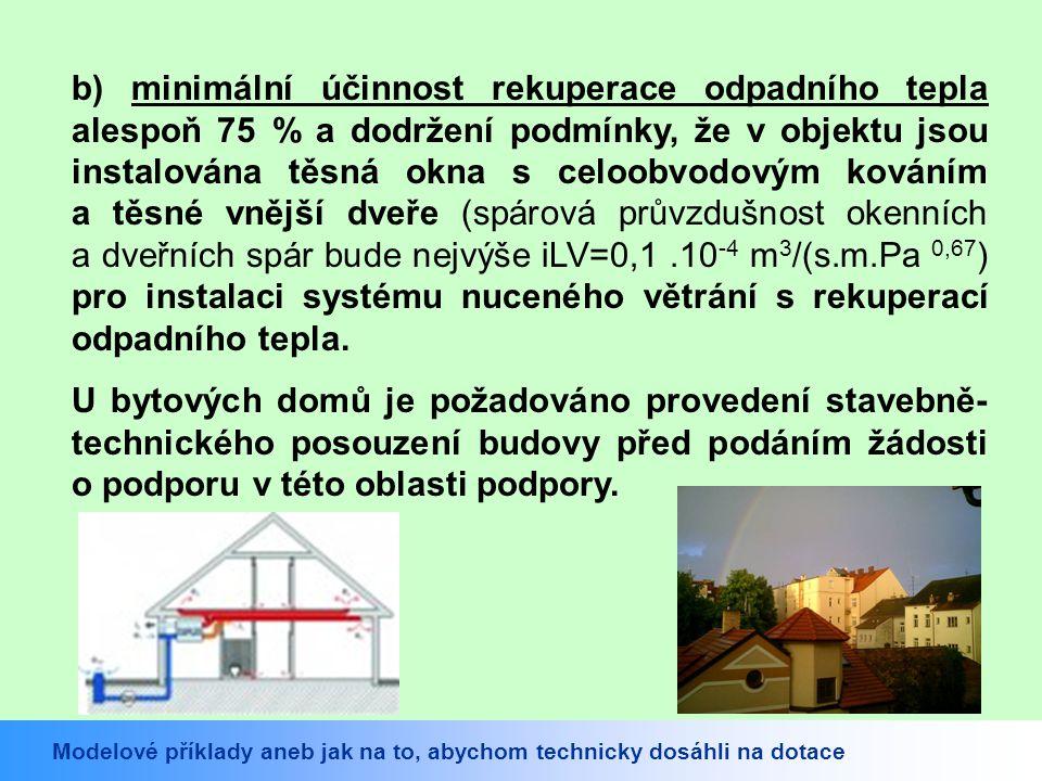 b) minimální účinnost rekuperace odpadního tepla alespoň 75 % a dodržení podmínky, že v objektu jsou instalována těsná okna s celoobvodovým kováním a těsné vnější dveře (spárová průvzdušnost okenních a dveřních spár bude nejvýše iLV=0,1 .10-4 m3/(s.m.Pa 0,67) pro instalaci systému nuceného větrání s rekuperací odpadního tepla.