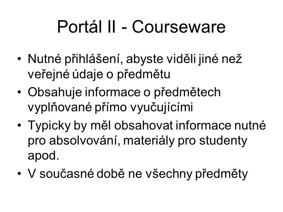 Portál II - Courseware Nutné přihlášení, abyste viděli jiné než veřejné údaje o předmětu.