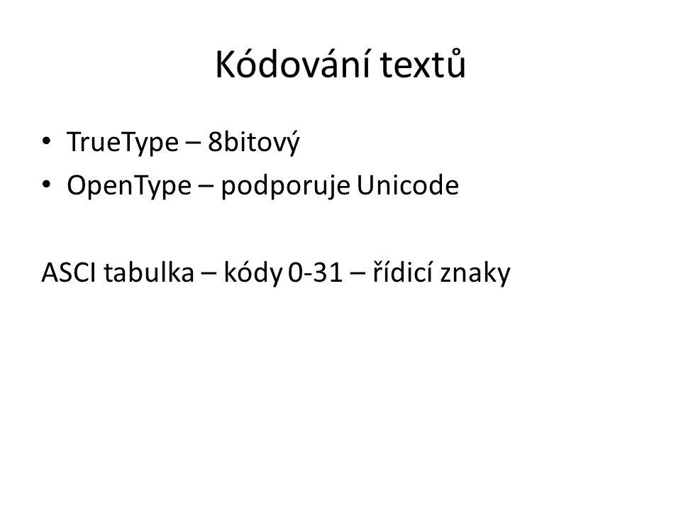 Kódování textů TrueType – 8bitový OpenType – podporuje Unicode