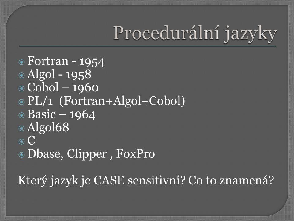 Procedurální jazyky Fortran - 1954 Algol - 1958 Cobol – 1960