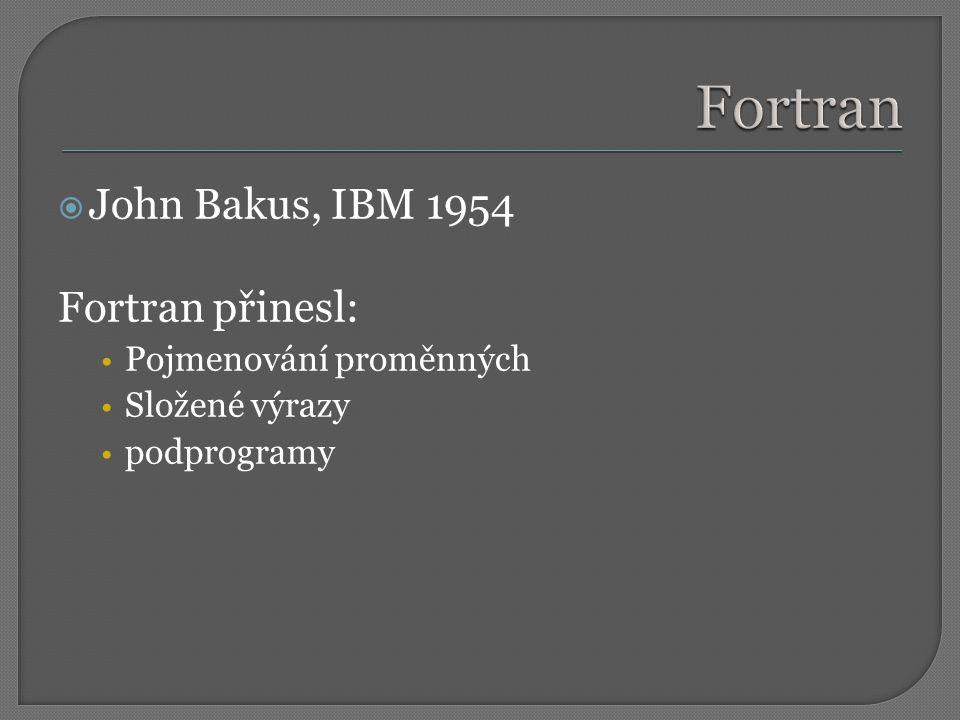 Fortran John Bakus, IBM 1954 Fortran přinesl: Pojmenování proměnných