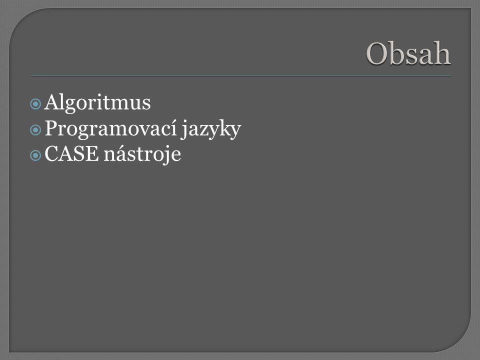 Obsah Algoritmus Programovací jazyky CASE nástroje