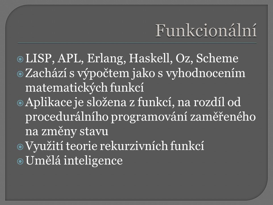 Funkcionální LISP, APL, Erlang, Haskell, Oz, Scheme