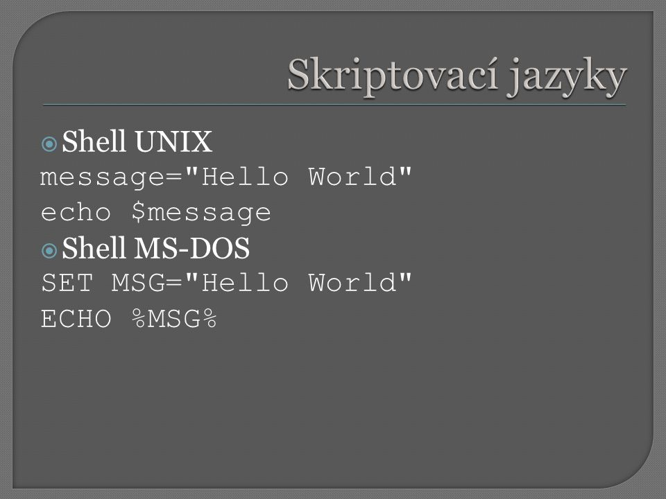 Skriptovací jazyky Shell UNIX message= Hello World echo $message