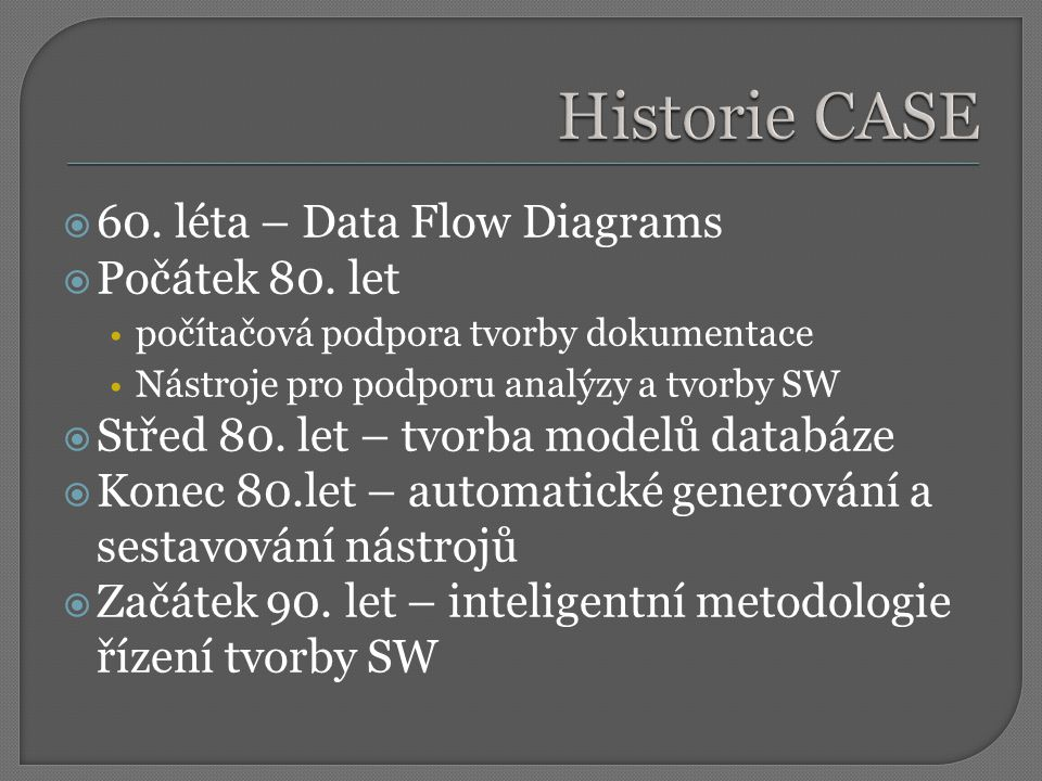 Historie CASE 60. léta – Data Flow Diagrams Počátek 80. let