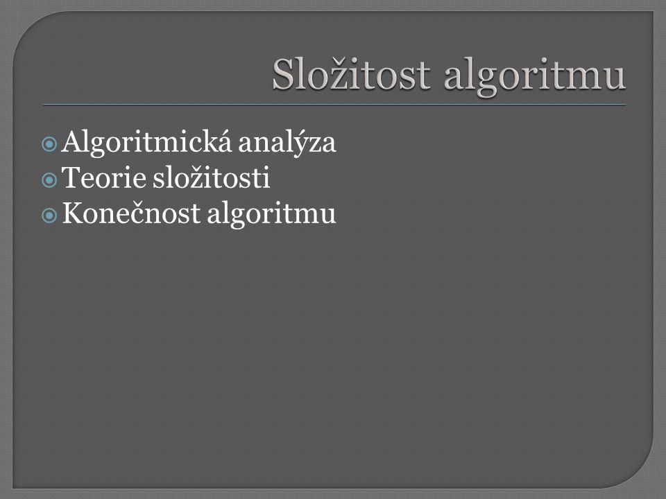 Složitost algoritmu Algoritmická analýza Teorie složitosti