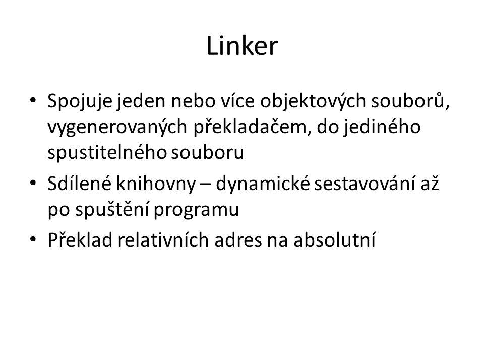 Linker Spojuje jeden nebo více objektových souborů, vygenerovaných překladačem, do jediného spustitelného souboru.