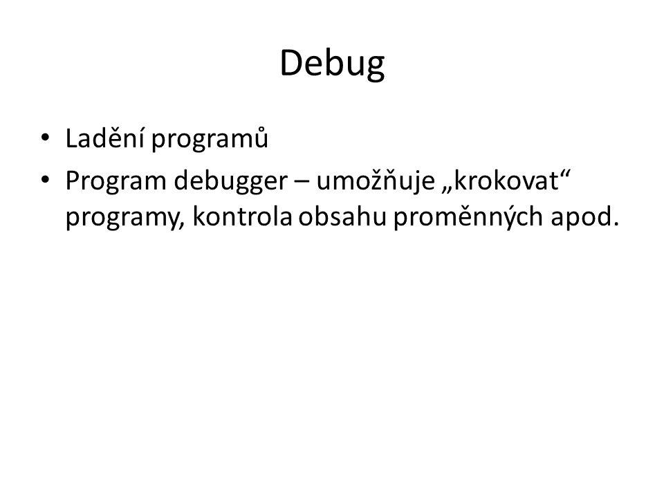 Debug Ladění programů.