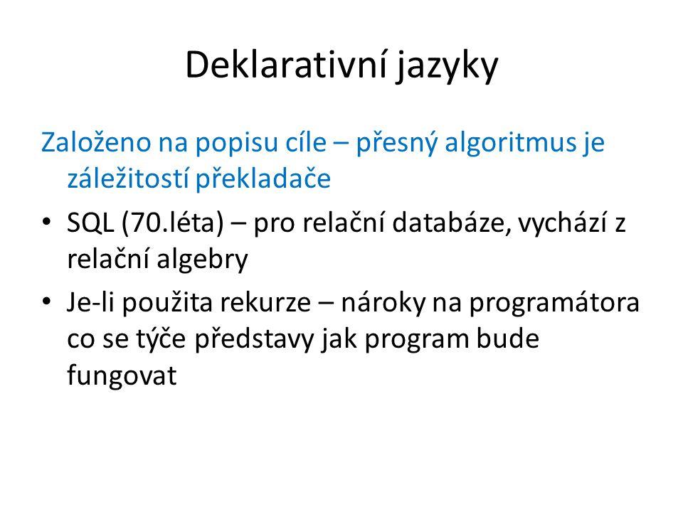 Deklarativní jazyky Založeno na popisu cíle – přesný algoritmus je záležitostí překladače.