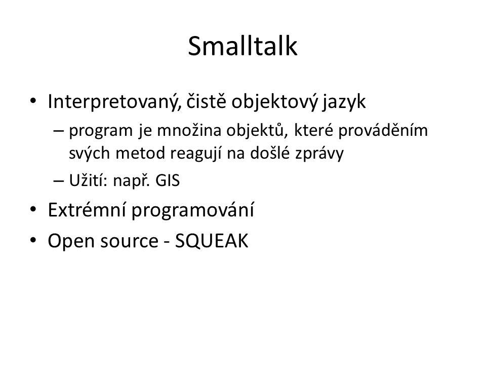 Smalltalk Interpretovaný, čistě objektový jazyk Extrémní programování