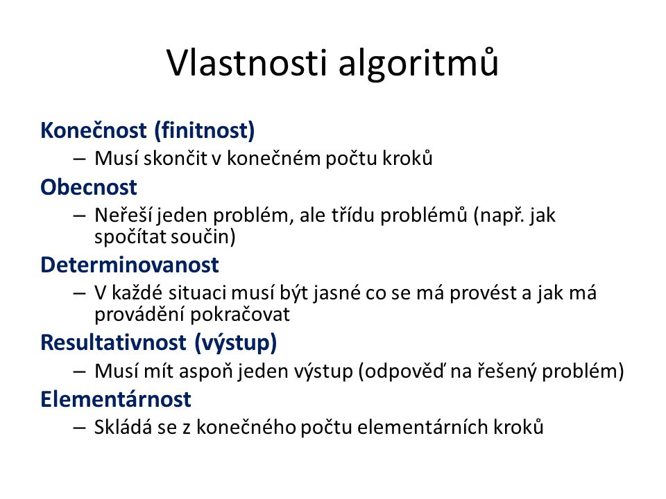 Vlastnosti algoritmů Konečnost (finitnost) Obecnost Determinovanost