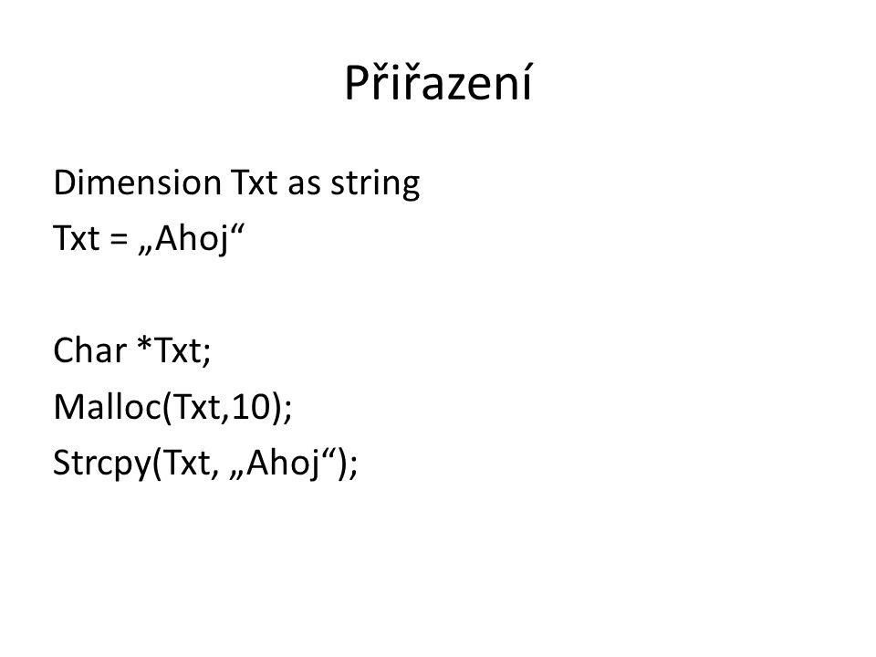 """Přiřazení Dimension Txt as string Txt = """"Ahoj Char *Txt; Malloc(Txt,10); Strcpy(Txt, """"Ahoj );"""