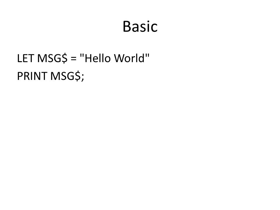 Basic LET MSG$ = Hello World PRINT MSG$;