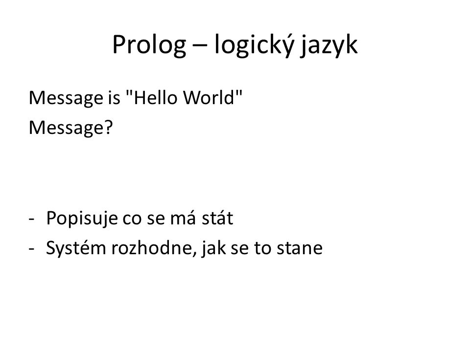 Prolog – logický jazyk Message is Hello World Message
