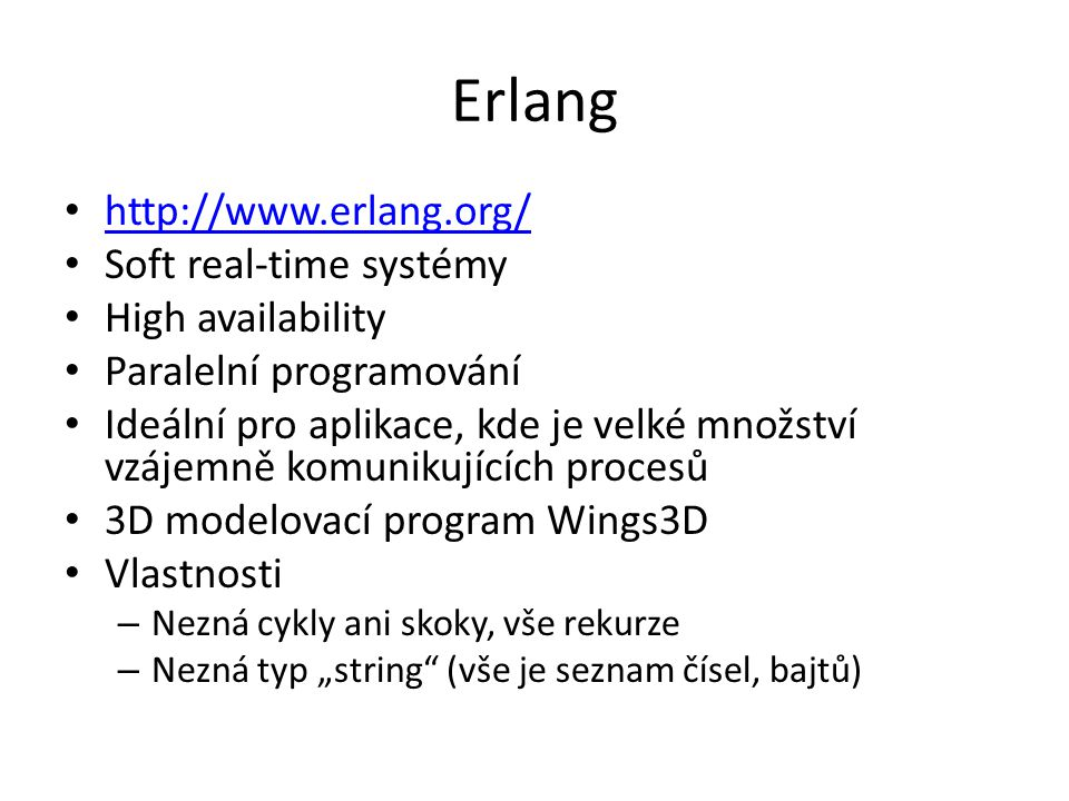 Erlang http://www.erlang.org/ Soft real-time systémy High availability