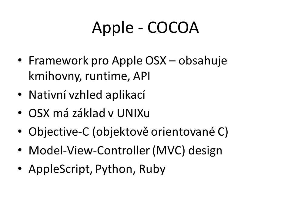 Apple - COCOA Framework pro Apple OSX – obsahuje kmihovny, runtime, API. Nativní vzhled aplikací. OSX má základ v UNIXu.