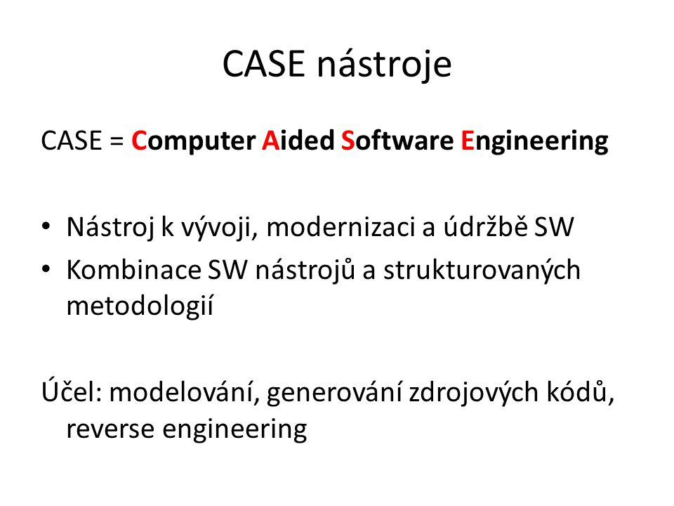 CASE nástroje CASE = Computer Aided Software Engineering