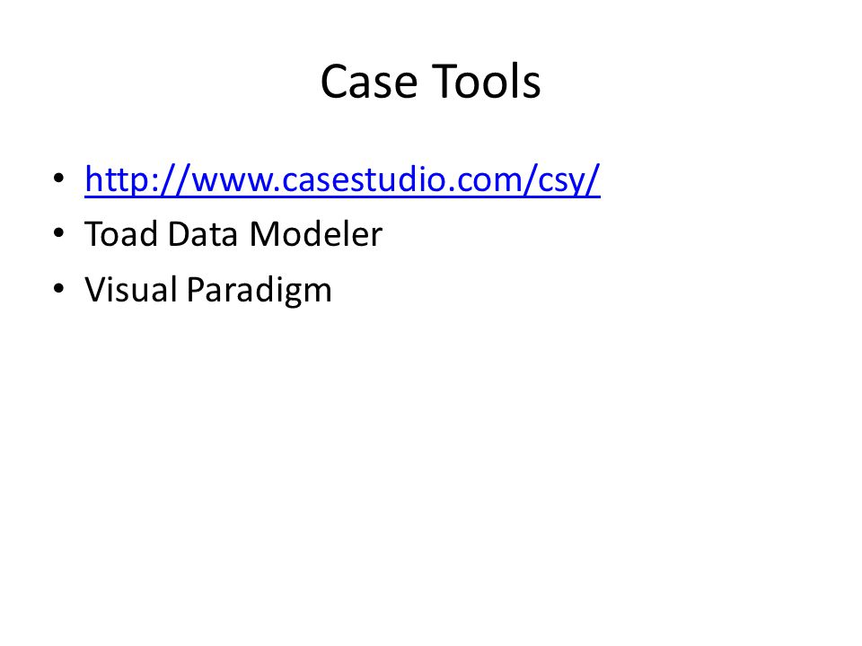 Case Tools http://www.casestudio.com/csy/ Toad Data Modeler