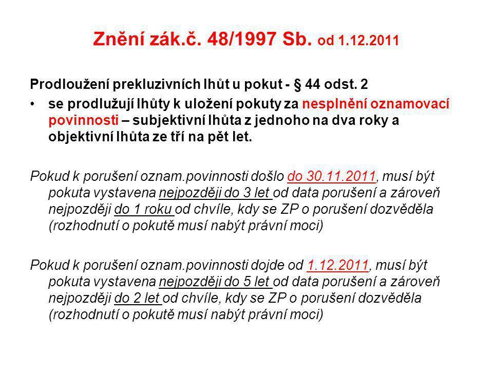 Znění zák.č. 48/1997 Sb. od 1.12.2011 Prodloužení prekluzivních lhůt u pokut - § 44 odst. 2.