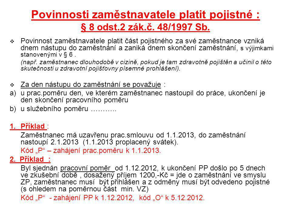 Povinnosti zaměstnavatele platit pojistné : § 8 odst. 2 zák. č