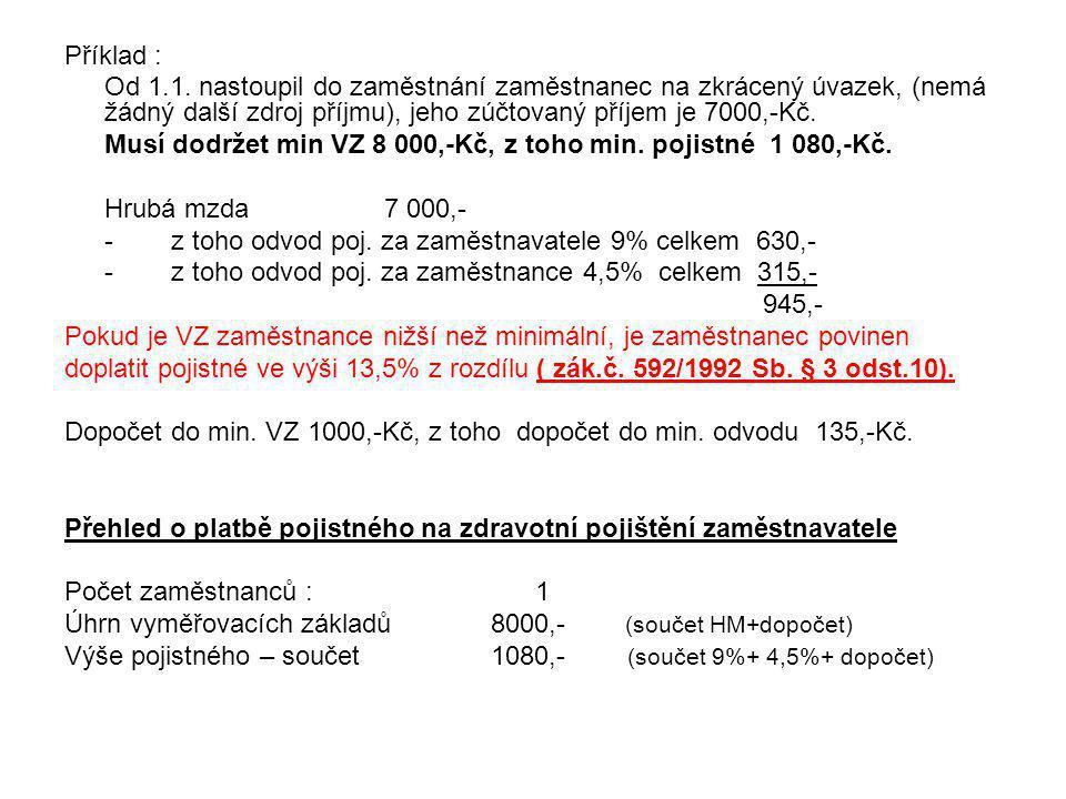 Příklad : Od 1.1. nastoupil do zaměstnání zaměstnanec na zkrácený úvazek, (nemá žádný další zdroj příjmu), jeho zúčtovaný příjem je 7000,-Kč.